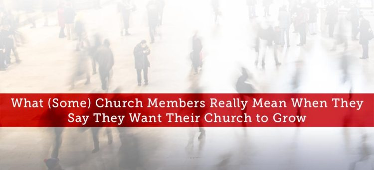 what-some-church-members-really-mean-when-they-say-they-want-their-church-to-grow